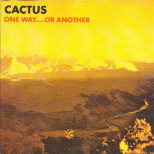Cactus – One Way…Or Another